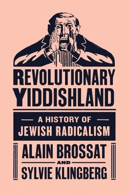 [PDF] [EPUB] Revolutionary Yiddishland: A History of Jewish Radicalism Download by Alain Brossat