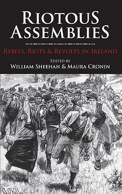 [PDF] [EPUB] Riotous Assemblies: Rebels, Riots and Revolts in Ireland Download by William Sheehan