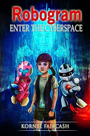 [PDF] [EPUB] Robogram: Enter the Cyberspace Download by Kornel Faircash