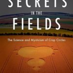[PDF] [EPUB] Secrets in the Fields: The Science and Mysticism of Crop Circles Download