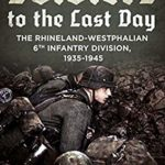 [PDF] [EPUB] Soldiers to the Last Day: The Rhineland-Westphalian 6th Infantry Division, 1935-1945 Download