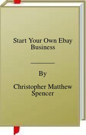 [PDF] [EPUB] Start Your Own Ebay Business Download by Christopher Matthew Spencer