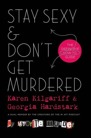 [PDF] [EPUB] Stay Sexy and Don't Get Murdered: The Definitive How-To Guide Download by Karen Kilgariff