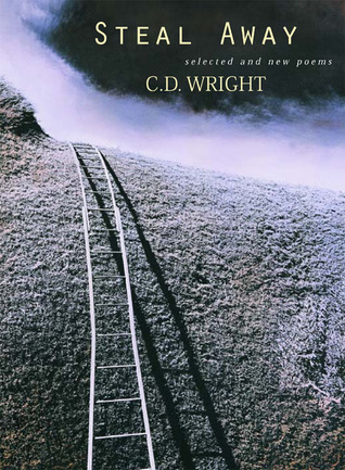 [PDF] [EPUB] Steal Away: Selected and New Poems Download by C.D. Wright