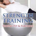 [PDF] [EPUB] Strength Training: Staying Fit and Fabulous Download