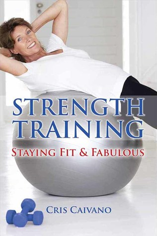 [PDF] [EPUB] Strength Training: Staying Fit and Fabulous Download by Cristine D. Caivano