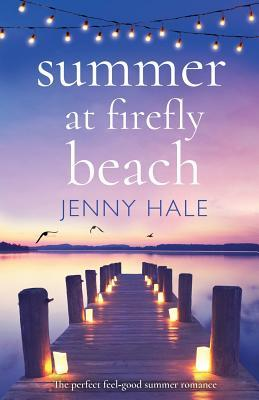 [PDF] [EPUB] Summer at Firefly Beach: The perfect feel good summer romance Download by Jenny Hale