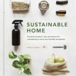 [PDF] [EPUB] Sustainable Home: Practical projects, tips and advice for maintaining a more eco-friendly household Download