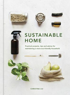 [PDF] [EPUB] Sustainable Home: Practical projects, tips and advice for maintaining a more eco-friendly household Download by Christine  Liu
