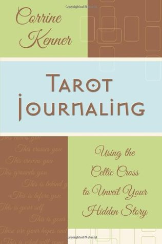 [PDF] [EPUB] Tarot Journaling: Using the Celtic Cross to Unveil Your Hidden Story Download by Corrine Kenner