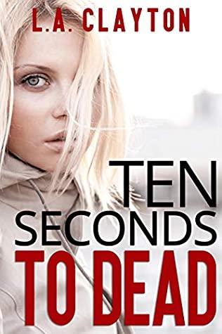 [PDF] [EPUB] Ten Seconds to Dead Download by L.A. Clayton