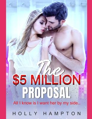 [PDF] [EPUB] The $5 MILLION Proposal: Read Romantic Novels Online Download by Holly Hampton