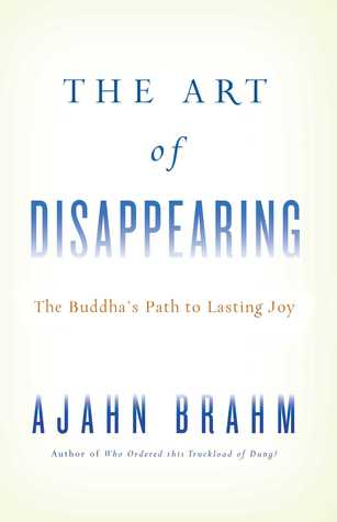 [PDF] The Art of Disappearing: Buddha's Path to Lasting Joy Download by Ajahn Brahm
