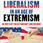 [PDF] [EPUB] The Case for Liberalism in an Age of Extremism: or, Why I Left the Left But Can't Join the Right Download