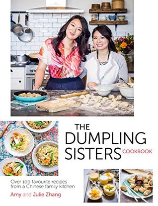 [PDF] [EPUB] The Dumpling Sisters Cookbook: Over 100 Favourite Recipes From A Chinese Family Kitchen Download by Amy   Zhang