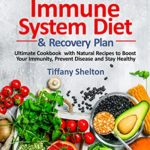 [PDF] [EPUB] The Immune System Diet and Recovery Plan: Ultimate Cookbook with Natural Recipes to Boost Your Immunity, Prevent Disease and Stay Healthy Download