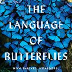 [PDF] [EPUB] The Language of Butterflies: How Thieves, Hoarders, Scientists, and Other Obsessives Unlocked the Secrets of the World's Favorite Insect Download