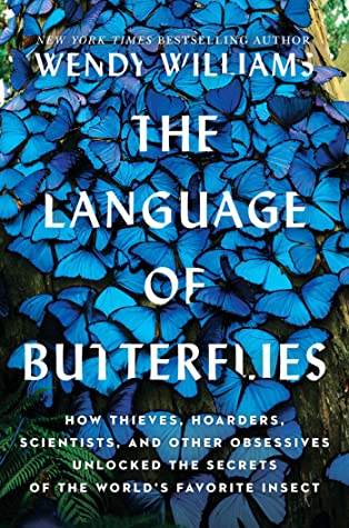 [PDF] [EPUB] The Language of Butterflies: How Thieves, Hoarders, Scientists, and Other Obsessives Unlocked the Secrets of the World's Favorite Insect Download by Wendy Williams