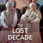 [PDF] [EPUB] The Lost Decade (2008-18): How India's Growth Story Devolved into Growth Without a Story Download