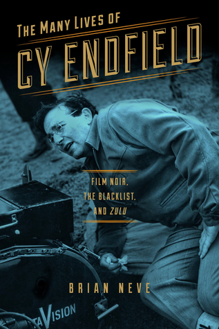 [PDF] [EPUB] The Many Lives of Cy Endfield: Film Noir, the Blacklist, and Zulu Download by Brian Neve
