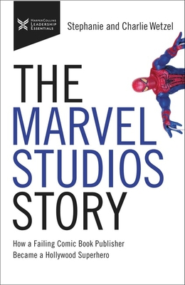 [PDF] [EPUB] The Marvel Studios Story: How a Failing Comic Book Publisher Became a Hollywood Superhero Download by Charlie Wetzel