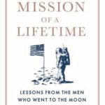 [PDF] [EPUB] The Mission of a Lifetime: Lessons from the Men Who Went to the Moon Download