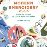 [PDF] [EPUB] The Modern Embroidery Studio: 20 Stylish Designs to Stitch, Wear, and Share Download
