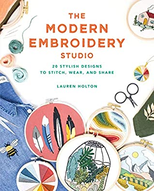 [PDF] [EPUB] The Modern Embroidery Studio: 20 Stylish Designs to Stitch, Wear, and Share Download by Lauren Holton