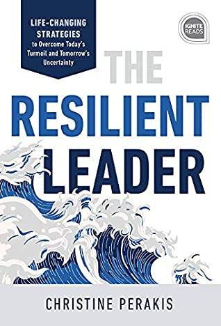 [PDF] [EPUB] The Resilient Leader: Life Changing Strategies to Overcome Today's Turmoil and Tomorrow's Uncertainty (Ignite Reads) Download by Christine Perakis