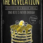 [PDF] [EPUB] The Revelation (Succubus On A Mission #5; Succubus Harem #15) Download