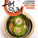 [PDF] [EPUB] The Secret to Dim Sum: A Cookbook of Thirty Easy Dim Sum Dishes Download