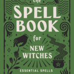 [PDF] [EPUB] The Spell Book for New Witches: Essential Spells to Change Your Life Download