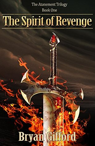 [PDF] [EPUB] The Spirit of Revenge (The Atonement Trilogy, #1) Download by Bryan Gifford