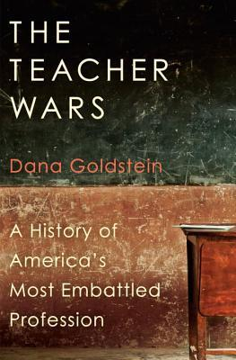 [PDF] [EPUB] The Teacher Wars: A History of America's Most Embattled Profession Download by Dana Goldstein