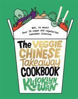 [PDF] [EPUB] The Veggie Chinese Takeaway Cookbook: Wok, No Meat? Over 70 vegan and vegetarian takeaway classics Download by Kwoklyn Wan