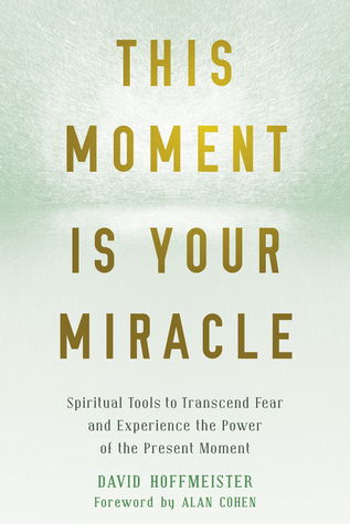 [PDF] [EPUB] This Moment Is Your Miracle: Spiritual Tools to Transcend Fear and Experience the Power of the Present Moment Download by David Hoffmeister