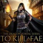 [PDF] [EPUB] To Kill a Fae (The Dragon Portal Series, #1) Download