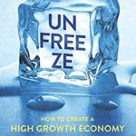 [PDF] [EPUB] Unfreeze: How to Create a High Growth Economy After the Pandemic Download