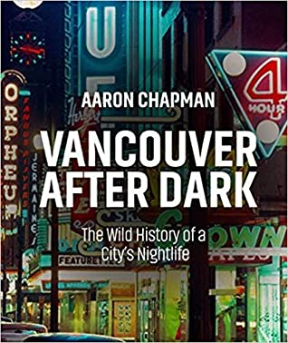 [PDF] [EPUB] Vancouver After Dark: The Wild History of a City's Nightlife Download by Aaron Chapman