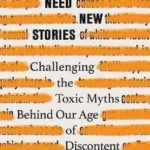 [PDF] [EPUB] We Need New Stories: Challenging the Toxic Myths Behind Our Age of Discontent Download