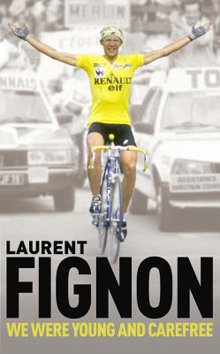 [PDF] [EPUB] We Were Young and Carefree: The Autobiography of Laurent Fignon Download by Laurent Fignon