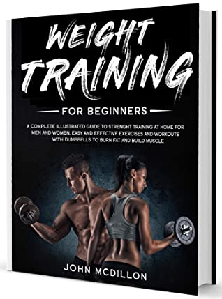 [PDF] [EPUB] Weight Training for Beginners: A Complete Illustrated Guide to Strenght Training at Home for Men and Women. Easy and Effective Exercises and Workouts with dumbbells to Burn Fat and Build Muscle Download by John McDillon
