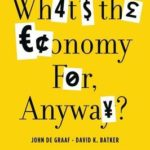 [PDF] [EPUB] What's the Economy For, Anyway? Download