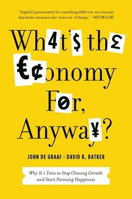 [PDF] [EPUB] What's the Economy For, Anyway? Download by John De Graaf