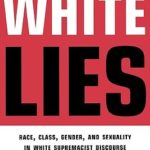 [PDF] [EPUB] White Lies: Race, Class, Gender and Sexuality in White Supremacist Discourse Download