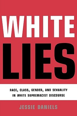 [PDF] [EPUB] White Lies: Race, Class, Gender and Sexuality in White Supremacist Discourse Download by Jessie Daniels