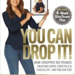 [PDF] [EPUB] You Can Drop It!: How I Dropped 100 Pounds Enjoying Carbs, Cocktails Chocolate–and You Can Too! Download