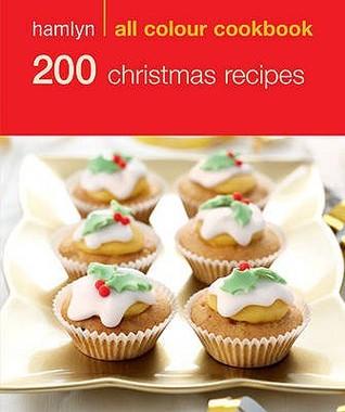 [PDF] [EPUB] 200 Christmas Recipes Download by Hamlyn Publishing Group