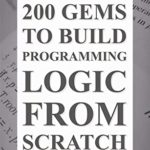 [PDF] [EPUB] 200 Gems: To Build Programming Logic From Scratch Download