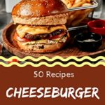 [PDF] [EPUB] 50 Cheeseburger Recipes: Cheeseburger Cookbook – All The Best Recipes You Need are Here! Download
